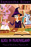 Alice in Murderland (A Paranormal Cozy Mystery) (Magical Bookshop Mystery Book 1)
