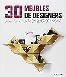 30 MEUBLES DE DESIGNERS ? FABRIQUER SOI-M?ME T.01 by CHRISTOPHE STUART