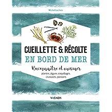 Cueillette & récolte en bord de mer : Reconnaître et cuisiner plantes, algues, coquillages, crustacés, poissons