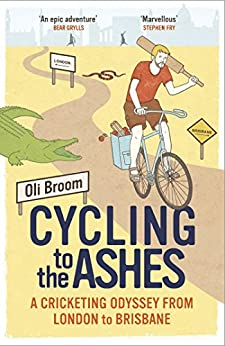 Cycling to the Ashes: A Cricketing Odyssey From London to Brisbane by [Broom, Oli]