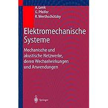 Elektromechanische Systeme: Mechanische und akustische Netzwerke, deren Wechselwirkungen und Anwendungen