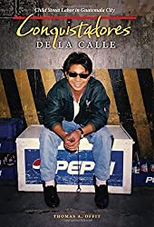 Conquistadores de la Calle: Child Street Labor in Guatemala City by Thomas A. Offit (2010-01-04)