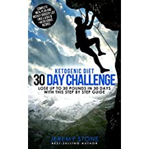 Ketogenic Diet: 30 Day Challenge – Lose Up to 30 Pounds Quickly and Easily (English Edition)