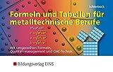Formeln und Tabellen für metalltechnische Berufe - Mit umgestellten Formeln, Qualitätsmanagement und CNC-Technik - Peter Schierbock
