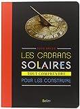 Les cadrans solaires - Tout comprendre pour les construire