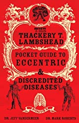 The Thackery T. Lambshead Pocket Guide To Eccentric & Discredited Diseases by Jeff VanderMeer (2005-11-18)