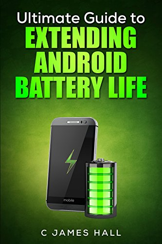 The Ultimate Guide to Extending Android Battery Life: Master your smartphone battery plus actionable tips to make it better, now! (English Edition)