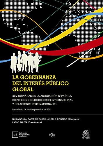 La gobernanza del interés público global: XXV Jornadas de la Asociación Española de Profesores de Derecho Internacional y Relaciones Internacionales ... de 2013 (Derecho - Estado Y Sociedad)