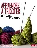 Apprendre à tricoter - 20 modèles en 15 leçons