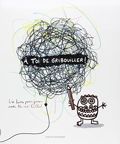 A toi de gribouiller ! par Hervé Tullet