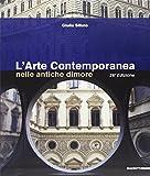 L'arte contemporanea nelle antiche dimore. Catalogo della mostra (Milano, 12 novembre-11 dicembre 2009). Ediz. illustrata