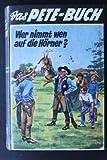 Das Pete-Buch Bd. 44 Wer nimmt wen auf die Hörner?