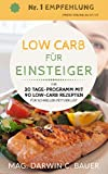 LOW CARB FÜR EINSTEIGER - Ihr 30 Tage-Programm mit 90 Low-Carb Rezepten für schnellen Fettverlust: (Low Carb, abnehmen ohne sport, low carb kochbuch, schnell abnehmen, diätplan, Version 2018)