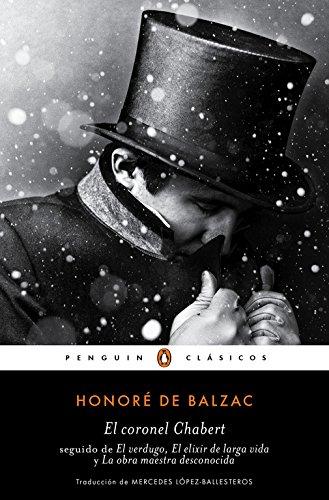 El coronel Chabert: seguido de «El verdugo», «El elixir de larga vida» y «La obra maestra desconocida» (PENGUIN CLÁSICOS)