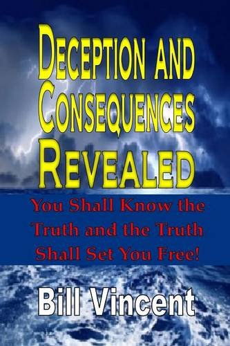 Deception and Consequences Revealed: You Shall Know the Truth and the Truth Shall Set You Free!