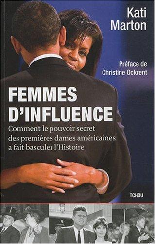 Femmes d'influence : Comment le pouvoir secret des premières dames américaines a fait basculer l'Histoire par Kathy Marton