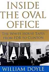 Inside the Oval Office: The Whitehouse Tapes from FDR to Clinton by Professor William Doyle (2000-08-04)