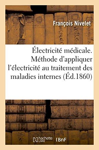 Électricité médicale. De l'électrisation généralisée: Méthode simple, facile et inoffensive d'appliquer l'électricité au traitement des maladies internes par François Nivelet