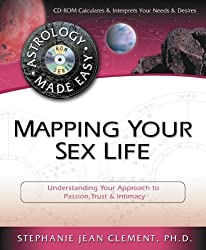 Mapping Your Sex Life: Understanding Your Approach to Passion, Trust and Intimacy (Astrology Made Easy)