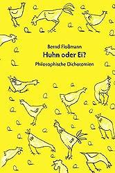 Huhn oder Ei: Philosophische Dichotomien