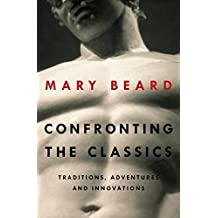 Confronting the Classics - Traditions, Adventures, and Innovations by Mary Beard (2013-10-29)