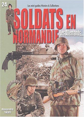 Soldats en Normandie : les Allemands : Juin-août 1944