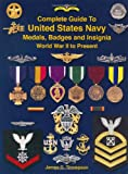 Complete Guide To United States Navy Medals. Badges & Insignia (Revised Edition)
