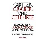 Götter, Gräber und Gelehrte - ungekürzt auf 12 CDs in der Klappbox mit Booklet und 900 Min - C. W. Ceram (Autor)