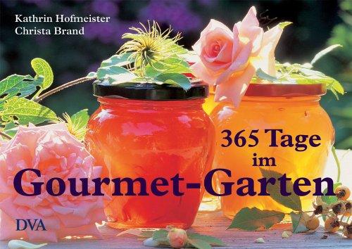 365 Tage im Gourmet-Garten: Genuss, Rezepte, Inspirationen -