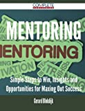 Mentoring - Simple Steps to Win, Insights and Opportunities for Maxing Out Success by Gerard Blokdijk (2015-07-23) bei Amazon kaufen