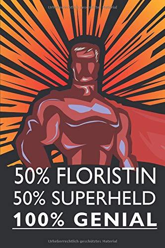 50% Floristin 50% Superheld 100% Genial: Floristin Notizbuch, Notizheft oder Schreibheft | 110 linierte Seiten | ca. DIN A5 (15,2 x 22,9 cm) | Büro ... | Geschenk zu Weihnachten oder Geburtstag