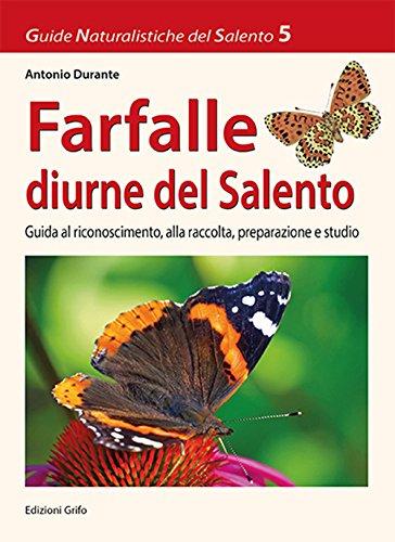 Farfalle diurne del Salento. Guida al riconoscimento, alla raccolta, preparazione e studio