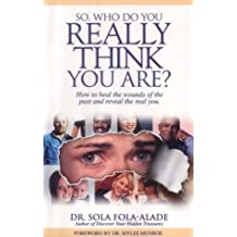 So, Who Do You Really Think You Are?: How to Heal the Wounds of the Past and Reveal the Real You
