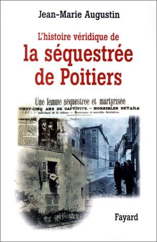 L'histoire véridique de la séquestrée de Poitiers par Jean-Marie Augustin