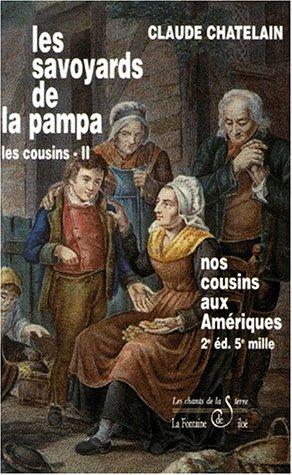 Les Cousins, Tome 2 : Les savoyards de la pampa : Nos cousins aux Amriques, 2me dition