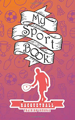 My sport book - racquetball training journal: 200 cream pages with 5