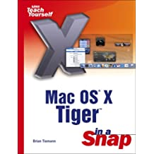 Mac OS X Tiger in a Snap (Sams Teach Yourself in a Snap)