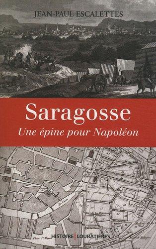 Saragosse : Une épine pour Napoléon par Jean-Paul Escalettes