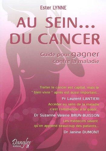 Au Sein... du Cancer - Guide pour GAGNER contre la maladie