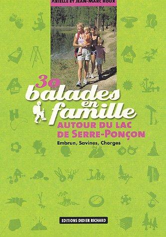 30 balades en famille autour de Serre-Ponçon : Embrun, Savines, Chorges