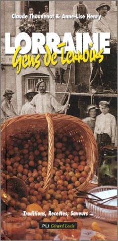Lorraine, gens de terroirs - Traditions, recettes, saveurs.