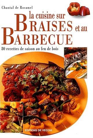 La cuisine sur braises et au barbecue. 80 recettes de saison au feu de bois par Chantal de Rosamel
