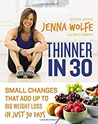 Thinner in 30: Small Changes That Add Up to Big Weight Loss in Just 30 Days by Jenna Wolfe (2015-12-29)