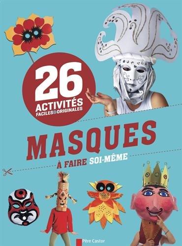 Activités faciles et originales : 26 masques à faire soi-même