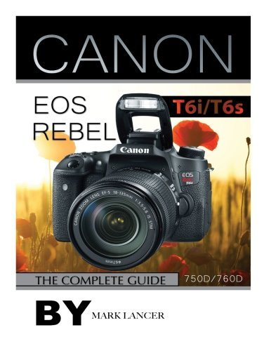 canon-eos-rebel-t6i-t6s-the-complete-guide-750d-760d-by-mark-lancer-2015-07-02
