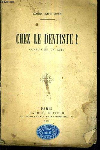 CHEZ LE DENTISTE - COMEDIE EN UN ACTE.