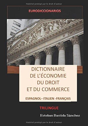 Dictionnaire de l'économie du droit et du commerce espagnol italien français