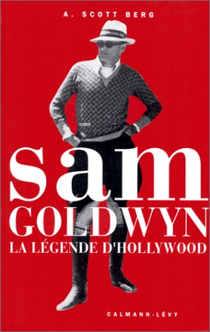 Sam Goldwyn : La légende d'Hollywood par A. Scott Berg