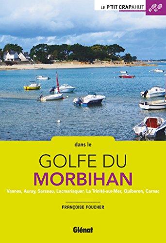 Dans le golfe du Morbihan : Vannes, Auray, Sarzeau, Locmariaquer, La Trinité-sur-Mer, Quiberon, Carnac par From Glénat