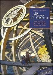 Penser le monde : Une histoire de la physique jusqu'en 1900